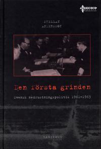 Den första grinden : svensk nedrustningspolitik 1961-1963