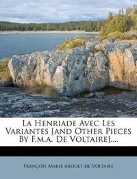 La Henriade Avec Les Variantes [and Other Pieces By F.m.a. De Voltaire]....