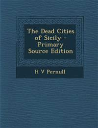 The Dead Cities of Sicily - Primary Source Edition