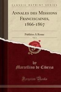 Annales Des Missions Franciscaines, 1866-1867, Vol. 6