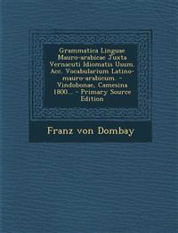 Grammatica Linguae Mauro-Arabicae Juxta Vernacuti Idiomatis Usum. Acc. Vocabularium Latino-Mauro-Arabicum. - Vindobonae, Camesina 1800... - Primary So