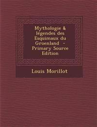 Mythologie & légendes des Esquimaux du Groenland  - Primary Source Edition