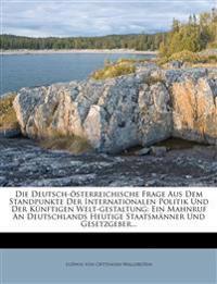 Die Deutsch-Osterreichische Frage Aus Dem Standpunkte Der Internationalen Politik Und Der Kunftigen Welt-Gestaltung: Ein Mahnruf an Deutschlands Heuti