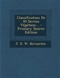 Classification de 40 Savons Vegetaux... - Primary Source Edition