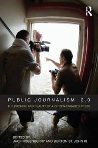 Public Journalism 2.0: The Promise and Reality of a Citizen-Engaged Press