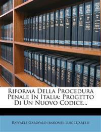 Riforma Della Procedura Penale In Italia: Progetto Di Un Nuovo Codice...