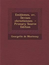 Emblemes, Ov, Devises Chrestiennes - Primary Source Edition
