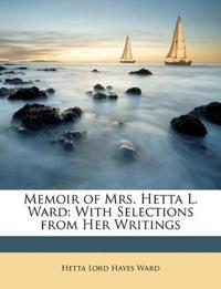 Memoir of Mrs. Hetta L. Ward: With Selections from Her Writings