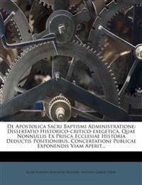 De Apostolica Sacri Baptismi Administratione: Dissertatio Historico-critico-exegetica, Quae Nonnullis Ex Prisca Ecclesiae Historia Deductis Positionib