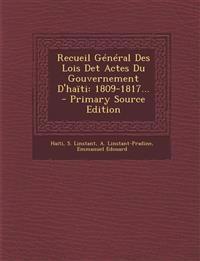 Recueil Général Des Lois Det Actes Du Gouvernement D'haïti: 1809-1817...