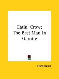 Eatin' Crow; the Best Man in Garotte