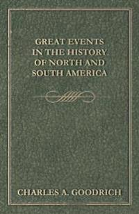 Great Events in the History of North and South America; from the Alleged Discovery of the Continent, by the Northmen in the Tenth Century, to the Inau