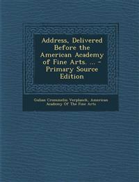Address, Delivered Before the American Academy of Fine Arts. ... - Primary Source Edition