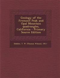 Geology of the Fremont Peak and Opal Mountain quadrangles, California