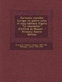 """Fortunio; comédie lyrique en quatre actes et cinq tableaux d'après """"Le chandelier"""" d'Alfred de Musset"""