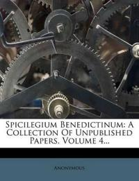 Spicilegium Benedictinum: A Collection Of Unpublished Papers, Volume 4...