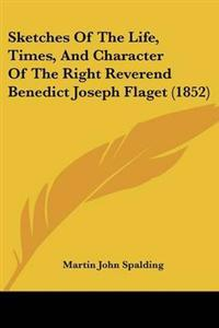 Sketches of the Life, Times, and Character of the Right Reverend Benedict Joseph Flaget
