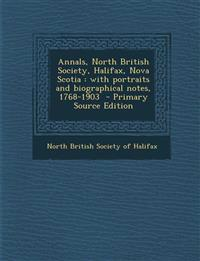 Annals, North British Society, Halifax, Nova Scotia : with portraits and biographical notes, 1768-1903