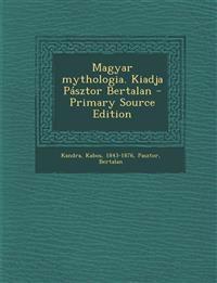 Magyar mythologia. Kiadja Pásztor Bertalan