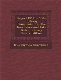 Report of the State Highway Commission on the Iowa Lakes and Lake Beds - Primary Source Edition