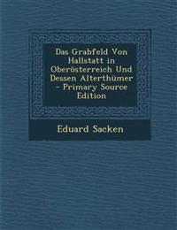 Das Grabfeld Von Hallstatt in Oberosterreich Und Dessen Alterthumer - Primary Source Edition
