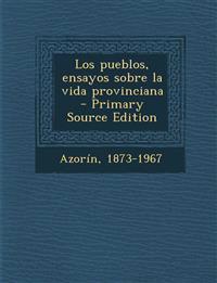 Los Pueblos, Ensayos Sobre La Vida Provinciana - Primary Source Edition