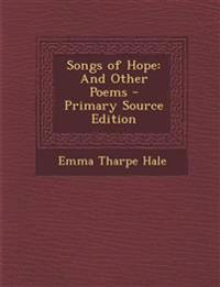 Songs of Hope: And Other Poems - Primary Source Edition