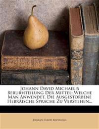 Johann David Michaelis Berurhteilung Der Mittel: Welche Man Anwendet, Die Ausgestorbene Hebraische Sprache Zu Verstehen...