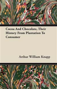 Cocoa And Chocolate, Their History From Plantation To Consumer
