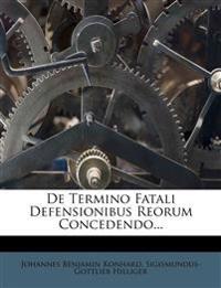 De Termino Fatali Defensionibus Reorum Concedendo...