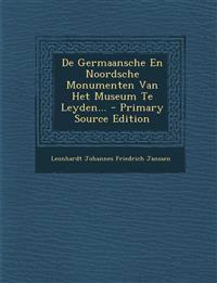 De Germaansche En Noordsche Monumenten Van Het Museum Te Leyden... - Primary Source Edition