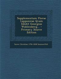 Supplementum Florae Lapponicae Qvam Edidit Georgius Wahlenberg... - Primary Source Edition