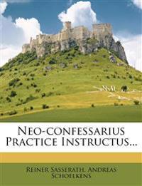 Neo-Confessarius Practice Instructus...