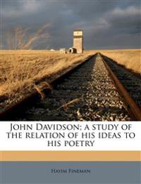 John Davidson; a study of the relation of his ideas to his poetry