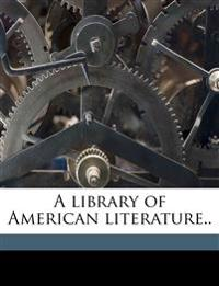 A library of American literature.. Volume 7