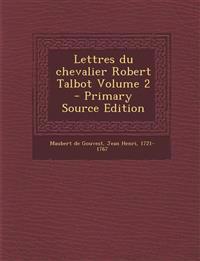 Lettres du chevalier Robert Talbot Volume 2