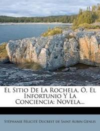 El Sitio de La Rochela, O, El Infortunio y La Conciencia: Novela...