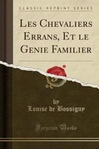 Les Chevaliers Errans, Et le Genie Familier (Classic Reprint)