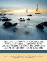 Vlaemsche Kronyk Of Dagregister Van Al Hetgene Gedenkweerdig Voorgevallen Is Binnen De Stad Gent Sedert 15 July 1566 Tot 15 Juny 1585