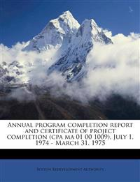Annual program completion report and certificate of project completion (cpa ma 01 00 1009), July 1, 1974 - March 31, 1975