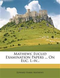 Mathews' Euclid Examination Papers ... on Euc. I.-IV...