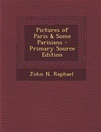 Pictures of Paris & Some Parisians - Primary Source Edition