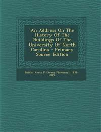 An Address on the History of the Buildings of the University of North Carolina - Primary Source Edition