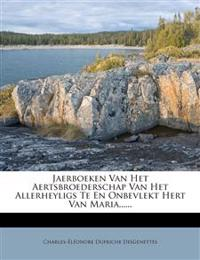 Jaerboeken Van Het Aertsbroederschap Van Het Allerheyligs Te En Onbevlekt Hert Van Maria......