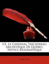 S.E. Le Cardinal Taschereau, Archevque de Qubec: Notice Biographique