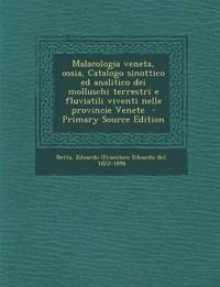Malacologia veneta, ossia, Catalogo sinottico ed analitico dei molluschi terrestri e fluviatili viventi nelle provincie Venete