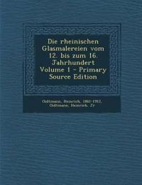Die rheinischen Glasmalereien vom 12. bis zum 16. Jahrhundert Volume 1