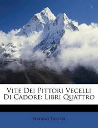 Vite Dei Pittori Vecelli Di Cadore: Libri Quattro