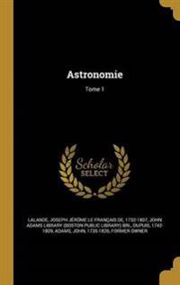 Astronomie; Tome 1
