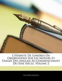 L'hermite De Londres Ou Observations Sur Les Moeurs Et Usages Des Anglais Au Commencement Du Xixe Siècle, Volume 2